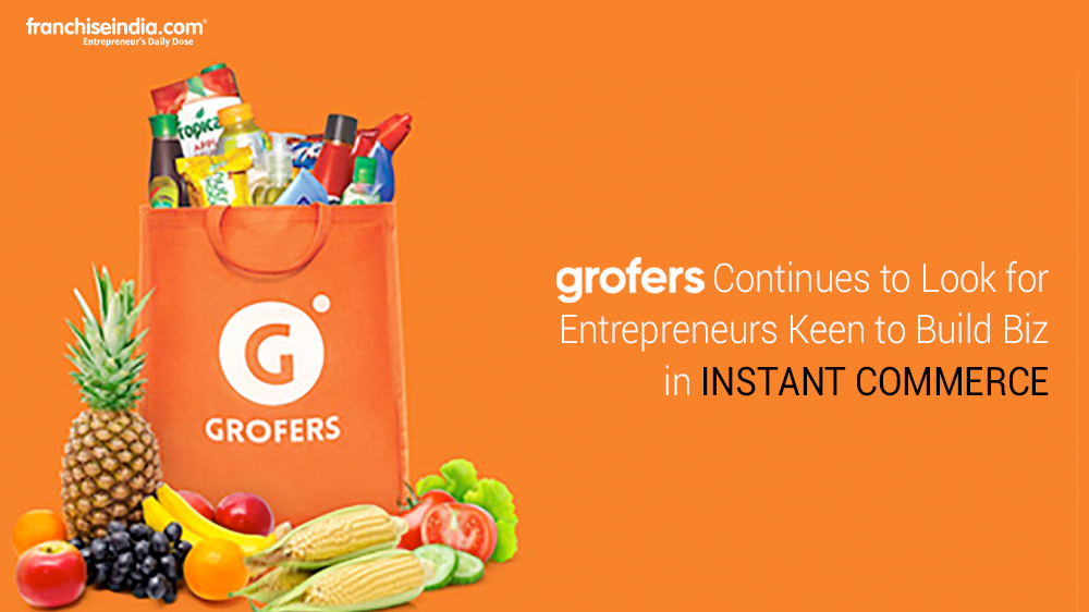 Grofers Continues to Look for Entrepreneurs Keen to Build Biz in Instant Commerce